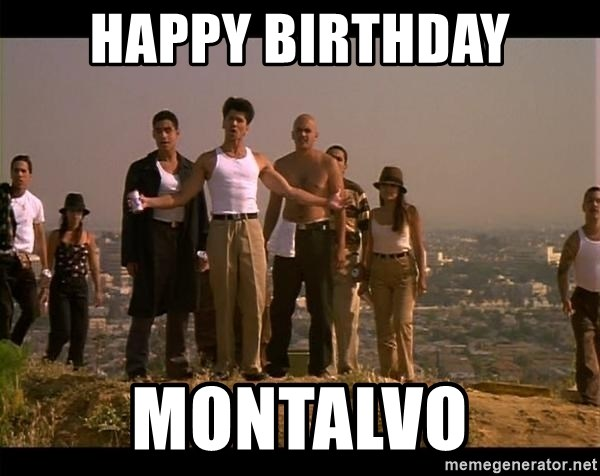 Blood in blood out - happy birthday montalvo