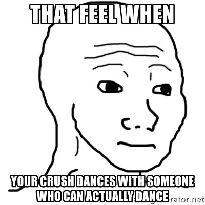 That Feel Guy - that feel when your crush dances with someone who can actually dance