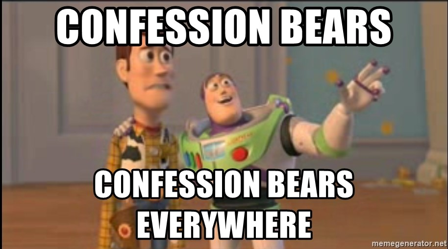 X, X Everywhere  - Confession bears confession bears everywhere