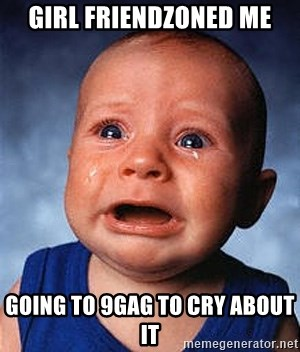 Crying Baby - Girl friendzoned me going to 9gag to cry about it