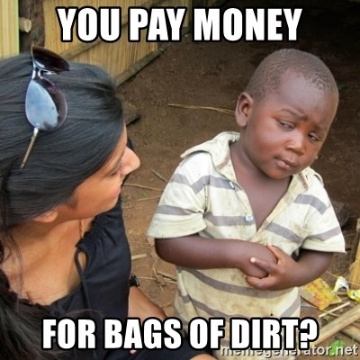 Skeptical 3rd World Kid - you pay money for bags of dirt?