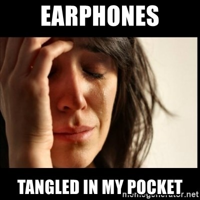 First World Problems - Earphones tangled in my pocket