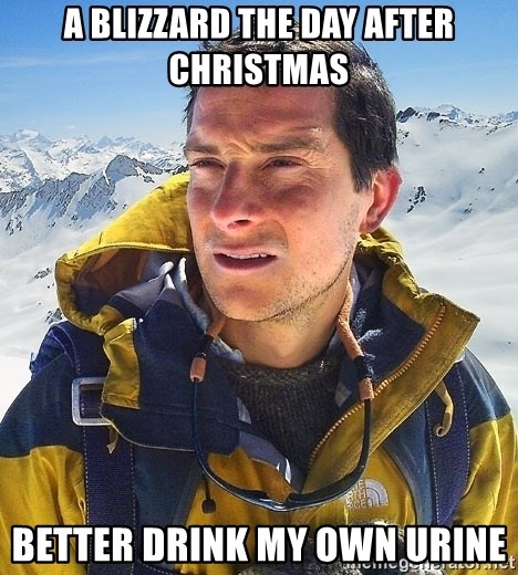 Bear Grylls - a blizzard the day after christmas Better drink my own urine