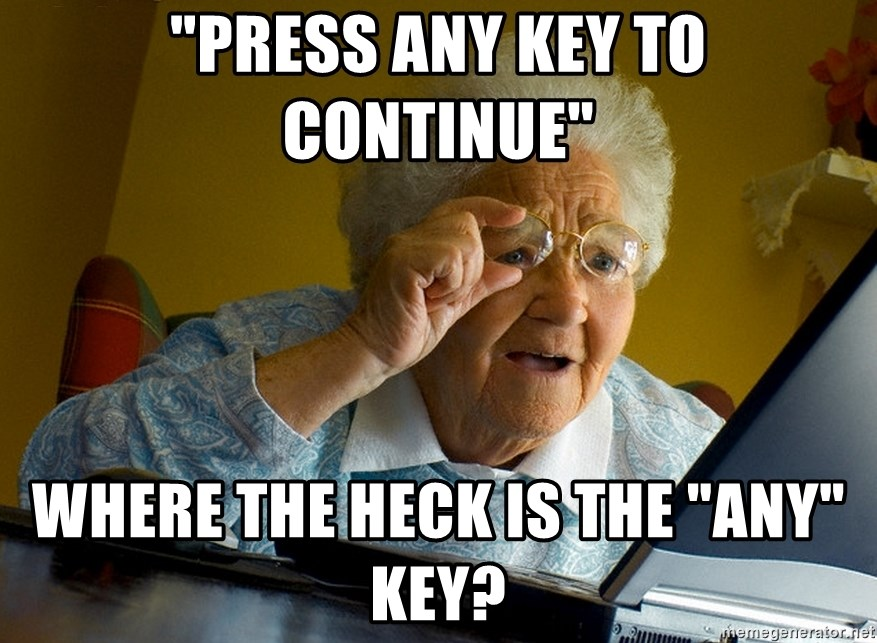 """Internet Grandma Surprise - """"Press any key to continue"""" Where the Heck is the """"Any"""" Key?"""