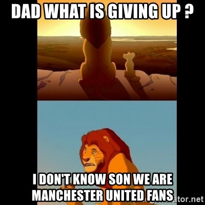 Lion King Shadowy Place - DAD WHAT IS GIVING UP ? I DON'T KNOW SON WE ARE MANCHESTER UNITED FANS