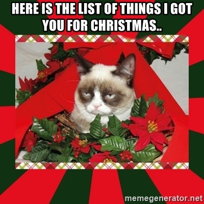 GRUMPY CAT ON CHRISTMAS - Here is the list of things I got you for christmas..