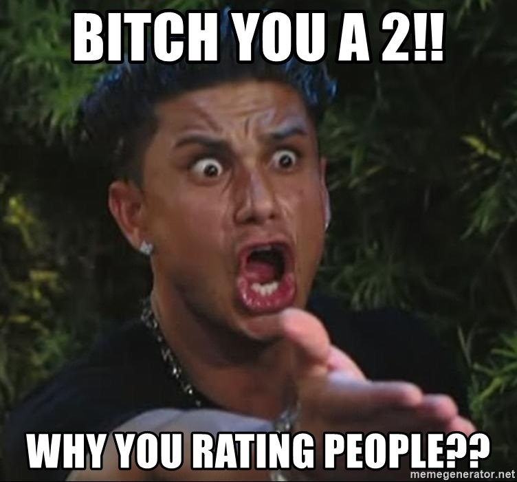 Pauly D - BItch you a 2!! Why you rating people??