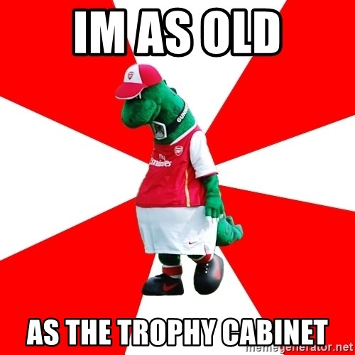 Arsenal Dinosaur - IM AS OLD AS THE TROPHY CABINET