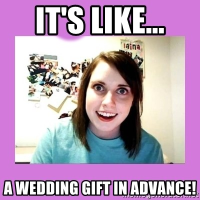 Overly Attached Girlfriend 2 - It's like... a wedding gift in advance!