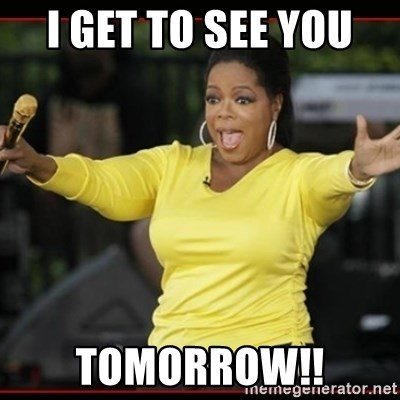 32549198 i get to see you tomorrow!! overly excited oprah!!! meme generator