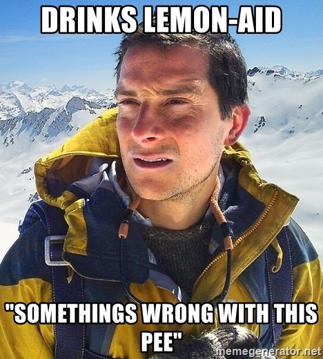 "Bear Grylls - Drinks lemon-aid ""Somethings wrong with this pee"""