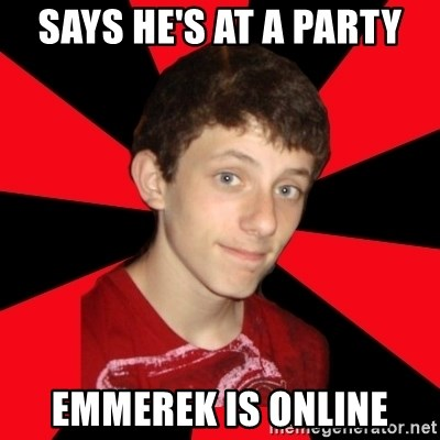 the snob - says he's at a party emmerek is online