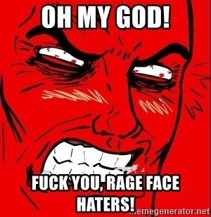 Rage Face - OH MY GOD! Fuck you, rage face haters!