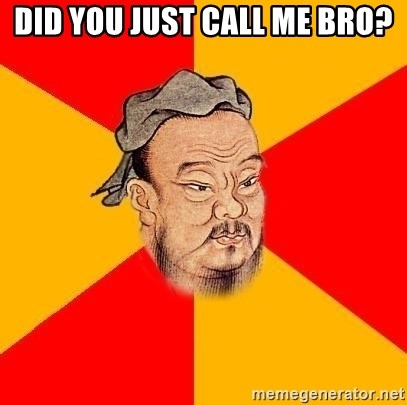 Chinese Proverb - DID YOU JUST CALL ME BRO?