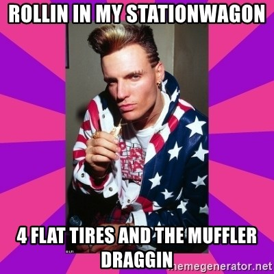 Vanilla Ice - Rollin in my stationwagon 4 flat tires and the muffler draggin