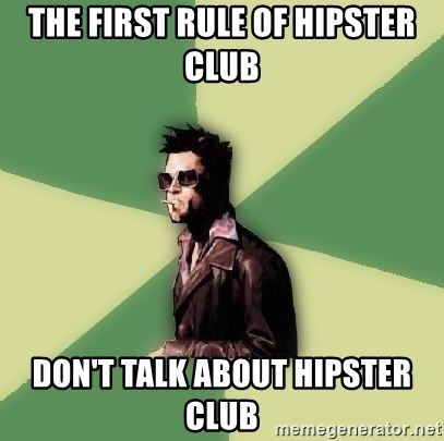 Tyler Durden - The first rule of hipster club Don't talk about hipster club
