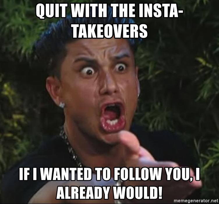 Pauly D - Quit with the insta-takeovers if i wanted to follow you, I already would!