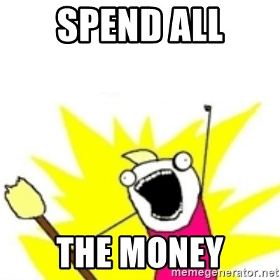 x all the y - Spend all the money