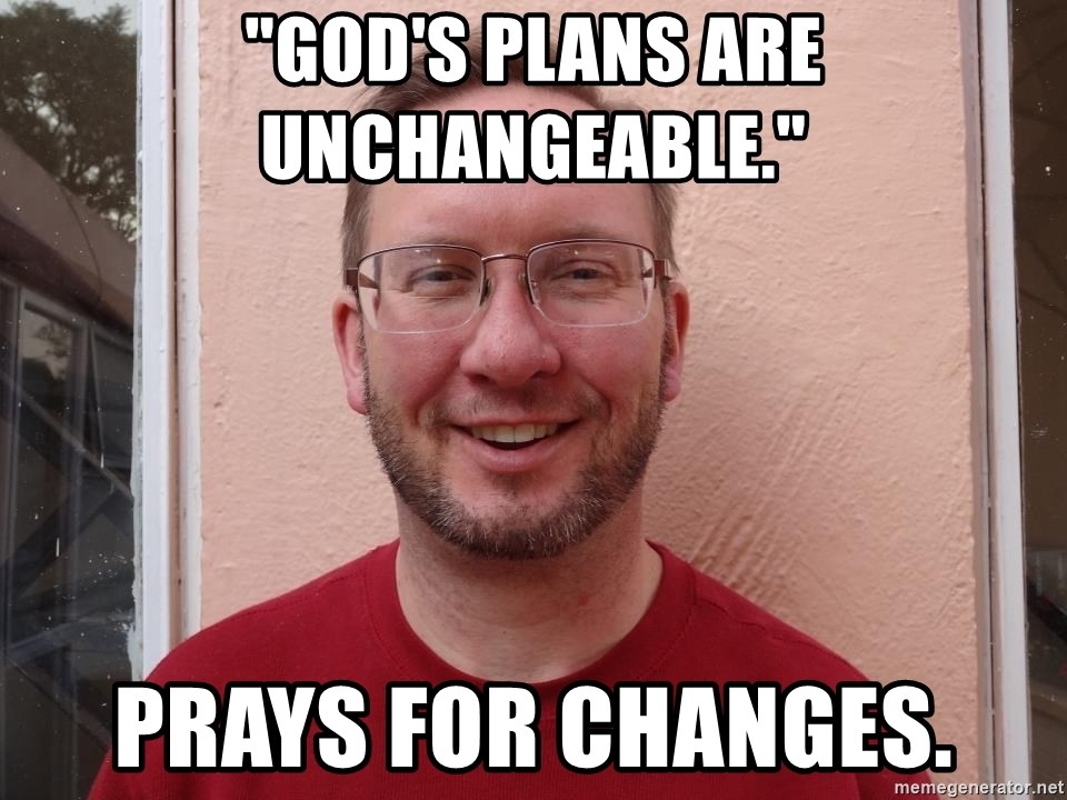"""Asshole Christian missionary - """"God's plans are unchangeable."""" prays for changes."""