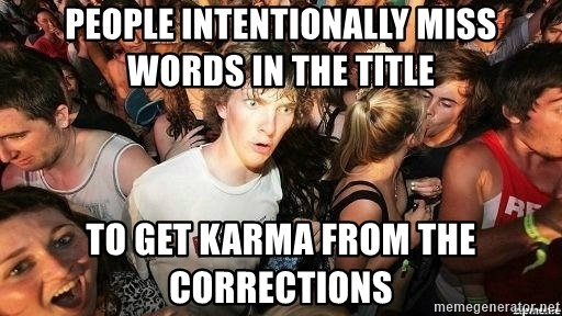 -Sudden Clarity Clarence - People intentionally miss words in the title to get karma from the corrections