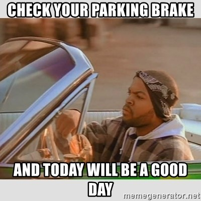 Ice Cube Good Day - Check your parking brake and today will be a good day