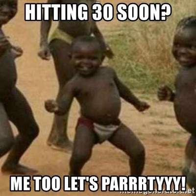 Black Kid - HITTING 30 SOON? ME TOO LET'S PARRRTYYY!