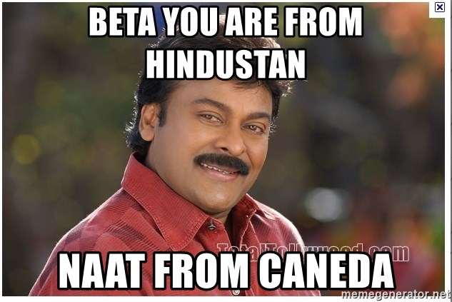 Typical Indian guy - beta you are from hindustan NAAT from CANEDa