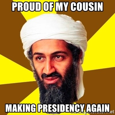 Osama - PROUD OF MY COUSIN MAKING PRESIDENCY AGAIN