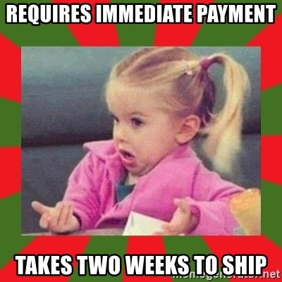 dafuq girl - requires immediate payment takes two weeks to ship