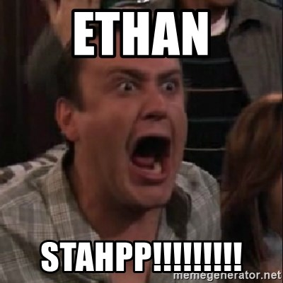 stahp guys - Ethan STAHPP!!!!!!!!!