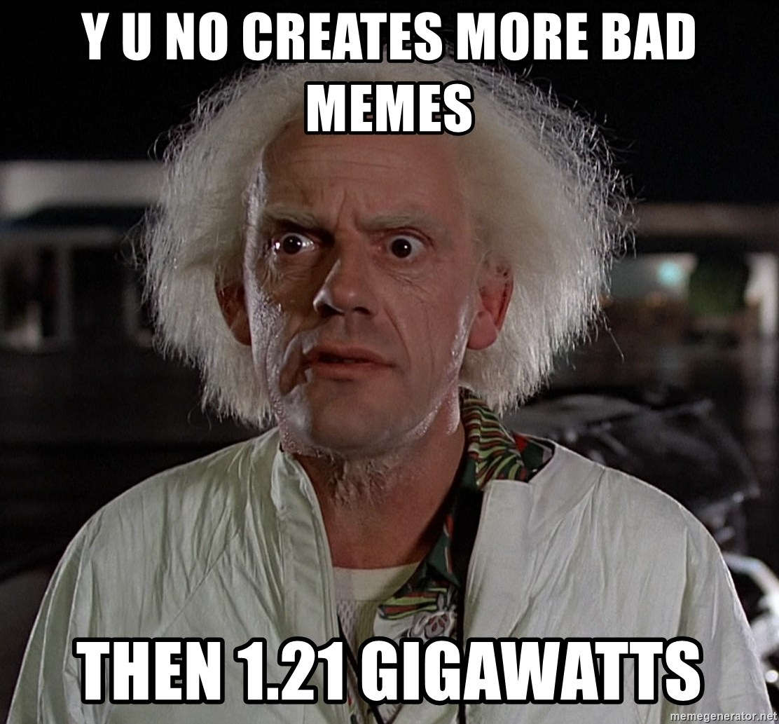 Back To The Future Doctor - y u no creates more bad memes then 1.21 gigawatts