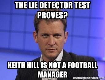 Jeremy Kyle - The lie detector test proveS? Keith hill is not a football manager