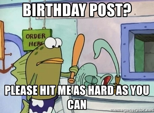 please hit me as hard as you can - Birthday Post? Please hit me as hard as you can