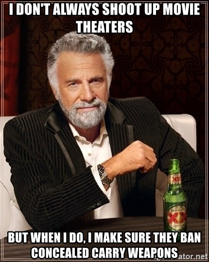 Dos Equis Guy gives advice - I don't always shoot up movie theaters but when i do, i make sure they ban concealed carry weapons