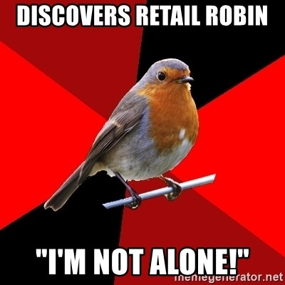 """Retail Robin - Discovers retail robin """"I'm not alone!"""""""