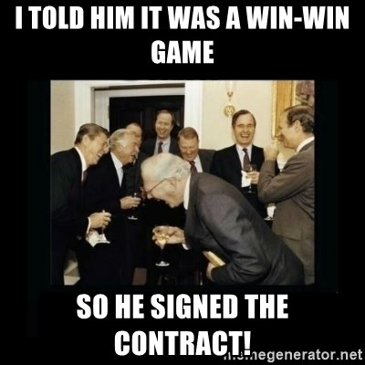 Rich Men Laughing - i told him it was a win-win game so he signed the contracT!