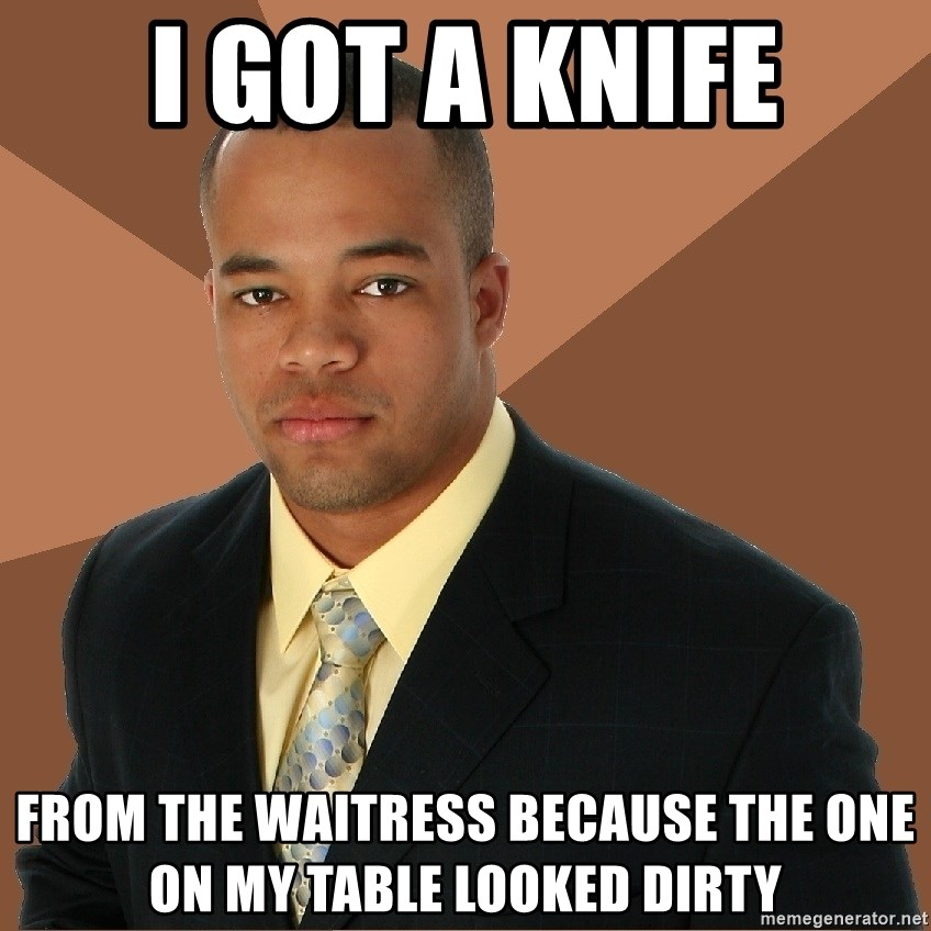 Successful Black Man - i got a knife from the waitress because the one on my table looked dirty