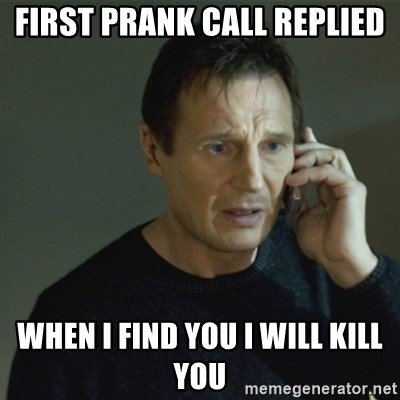 I don't know who you are... - FIRST PRANK CALL REPLIED WHEN I FIND YOU I WILL KILL YOU