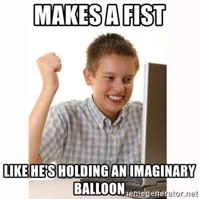 Computer kid - makes a fist like he's holding an imaginary balloon