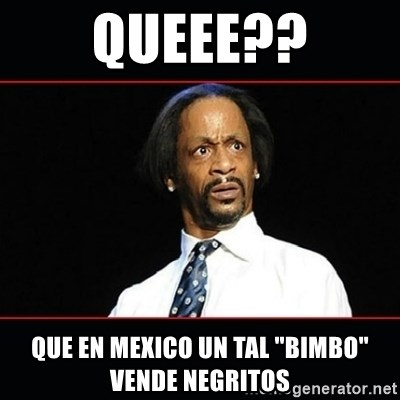 "katt williams shocked - QUEEE?? QUE EN MEXICO UN TAL ""BIMBO"" VENDE NEGRITOS"