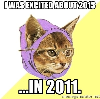 Hipster Kitty - I was excited about 2013 ...in 2011.
