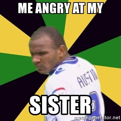 Rodolph Austin - ME ANGRY AT MY SISTER