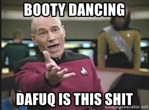 Picard Wtf - booty dancing dafuq is this shit