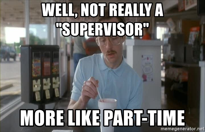"so i guess you could say things are getting pretty serious - Well, not really a ""supervisor"" more like part-time"