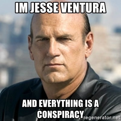 Jesse Ventura - im jesse ventura and everything is a conspiracy