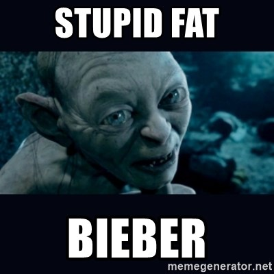gollum - STUPID FAT BIEBER