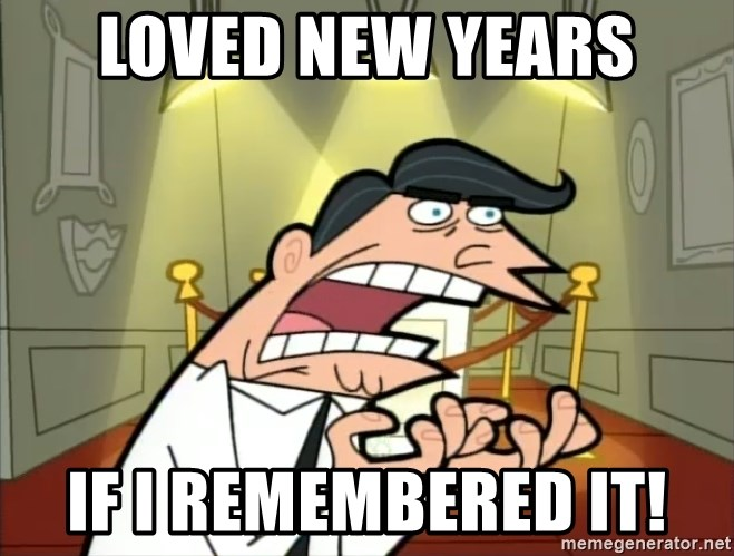 Timmy turner's dad IF I HAD ONE! - loved new years if i remembered it!