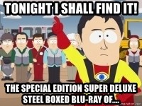 Captain Hindsight - Tonight I shall find it! The special edition super deluxe steel boxed blu-ray of....