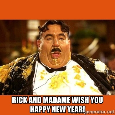 Fat Guy - Rick and Madame wish you happy new year!