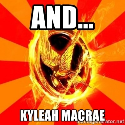 Typical fan of the hunger games - AND... KYLEAH MACRAE